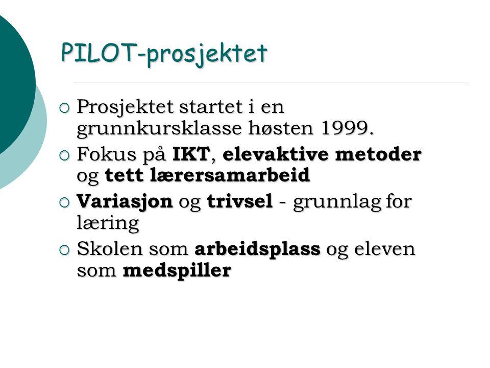 PILOT-prosjektet  Prosjektet startet i en grunnkursklasse høsten 1999.