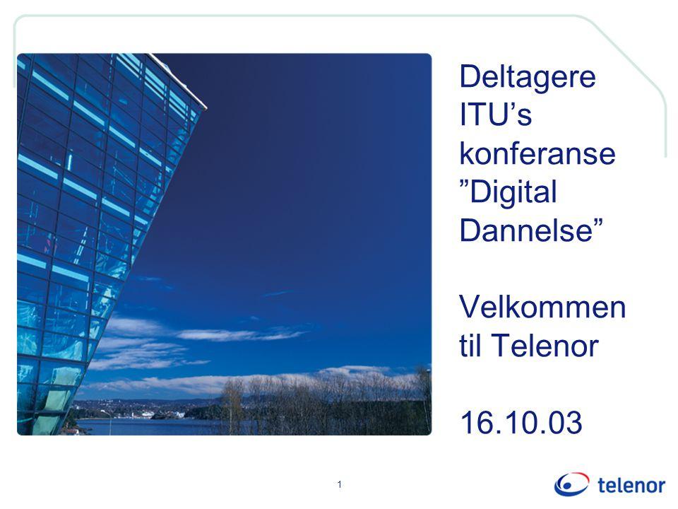 1 Deltagere ITU's konferanse Digital Dannelse Velkommen til Telenor 16.10.03