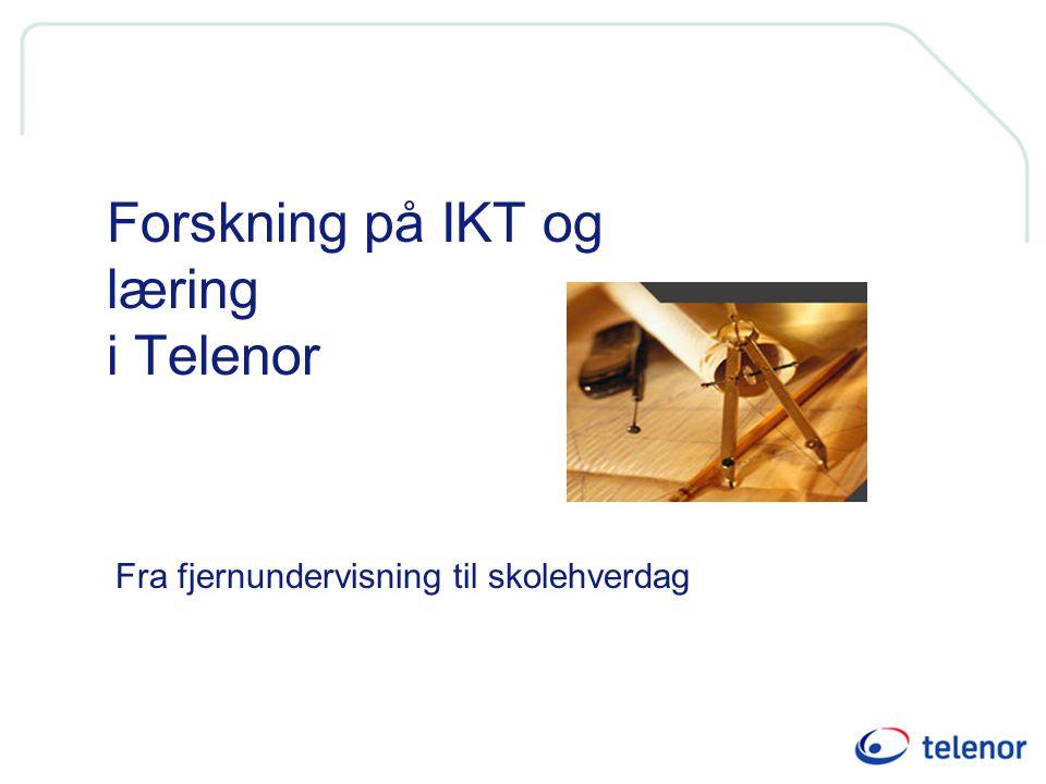 Forskning på IKT og læring i Telenor Fra fjernundervisning til skolehverdag