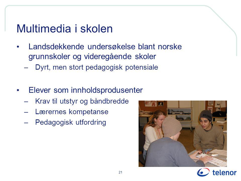 21 Multimedia i skolen Landsdekkende undersøkelse blant norske grunnskoler og videregående skoler –Dyrt, men stort pedagogisk potensiale Elever som innholdsprodusenter –Krav til utstyr og båndbredde –Lærernes kompetanse –Pedagogisk utfordring