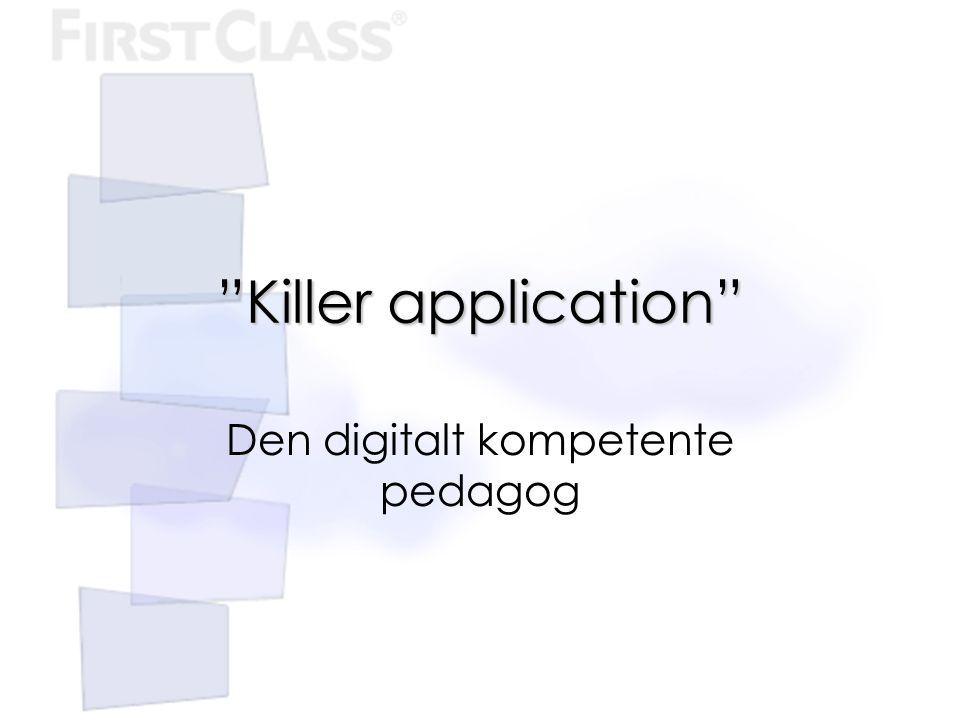 """Killer application"" Den digitalt kompetente pedagog"