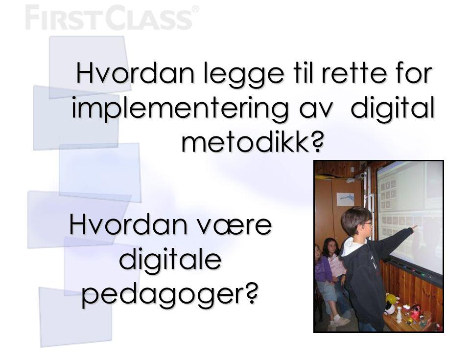 Hvordan legge til rette for implementering av digital metodikk? Hvordan være digitale pedagoger?