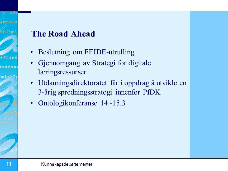 11 Kunnskapsdepartementet The Road Ahead Beslutning om FEIDE-utrulling Gjennomgang av Strategi for digitale læringsressurser Utdanningsdirektoratet får i oppdrag å utvikle en 3-årig spredningsstrategi innenfor PfDK Ontologikonferanse 14.-15.3