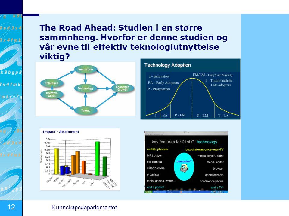 12 Kunnskapsdepartementet The Road Ahead: Studien i en større sammnheng. Hvorfor er denne studien og vår evne til effektiv teknologiutnyttelse viktig?