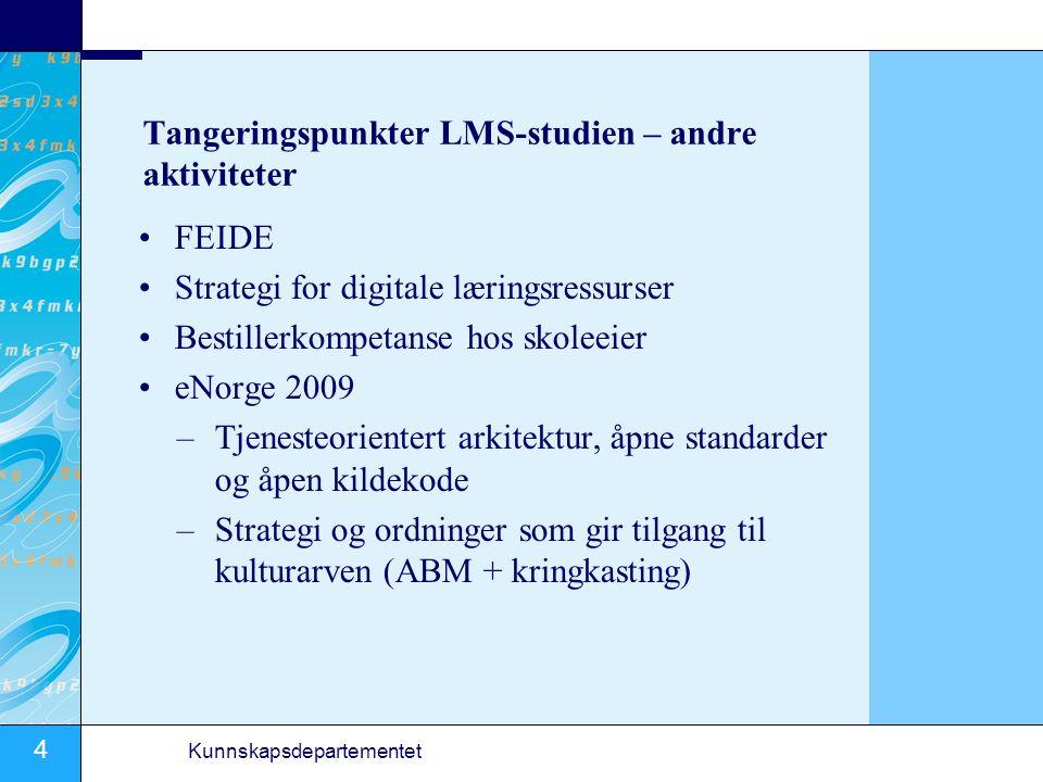 4 Kunnskapsdepartementet Tangeringspunkter LMS-studien – andre aktiviteter FEIDE Strategi for digitale læringsressurser Bestillerkompetanse hos skoleeier eNorge 2009 –Tjenesteorientert arkitektur, åpne standarder og åpen kildekode –Strategi og ordninger som gir tilgang til kulturarven (ABM + kringkasting)