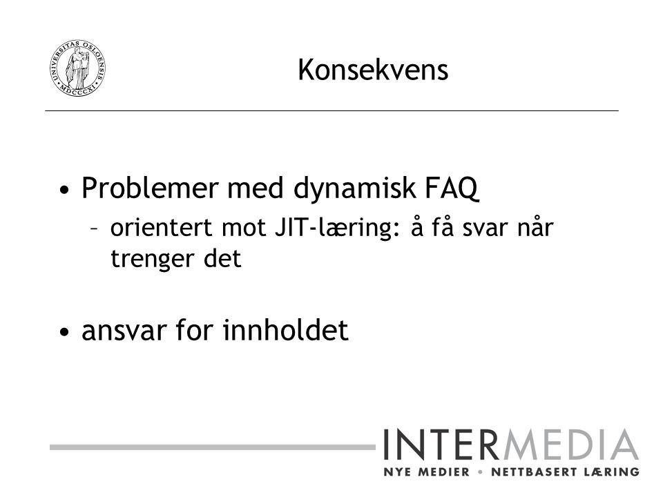 Konsekvens Problemer med dynamisk FAQ –orientert mot JIT-læring: å få svar når trenger det ansvar for innholdet