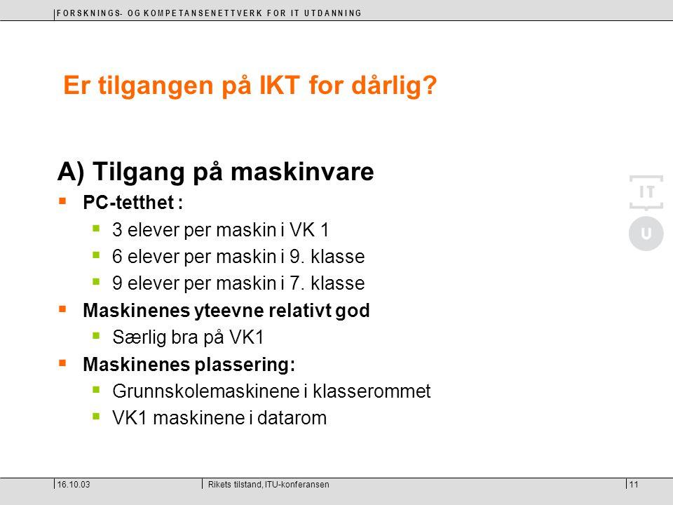 F O R S K N I N G S- O G K O M P E T A N S E N E T T V E R K F O R I T U T D A N N I N G 16.10.03Rikets tilstand, ITU-konferansen11 Er tilgangen på IK