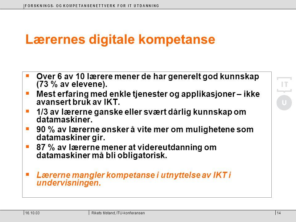 F O R S K N I N G S- O G K O M P E T A N S E N E T T V E R K F O R I T U T D A N N I N G 16.10.03Rikets tilstand, ITU-konferansen14 Lærernes digitale