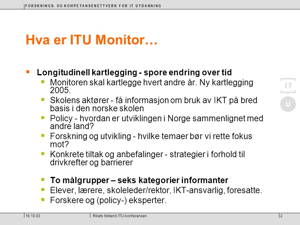 16.10.03Rikets tilstand, ITU-konferansen2 Hva er ITU Monitor…  Longitudinell kartlegging - spore endring over tid  Monitoren skal kartlegge hvert an