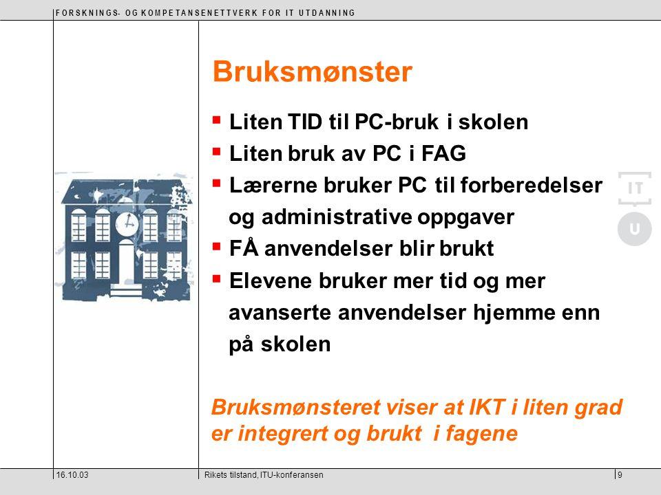 F O R S K N I N G S- O G K O M P E T A N S E N E T T V E R K F O R I T U T D A N N I N G 16.10.03Rikets tilstand, ITU-konferansen9  Liten TID til PC-