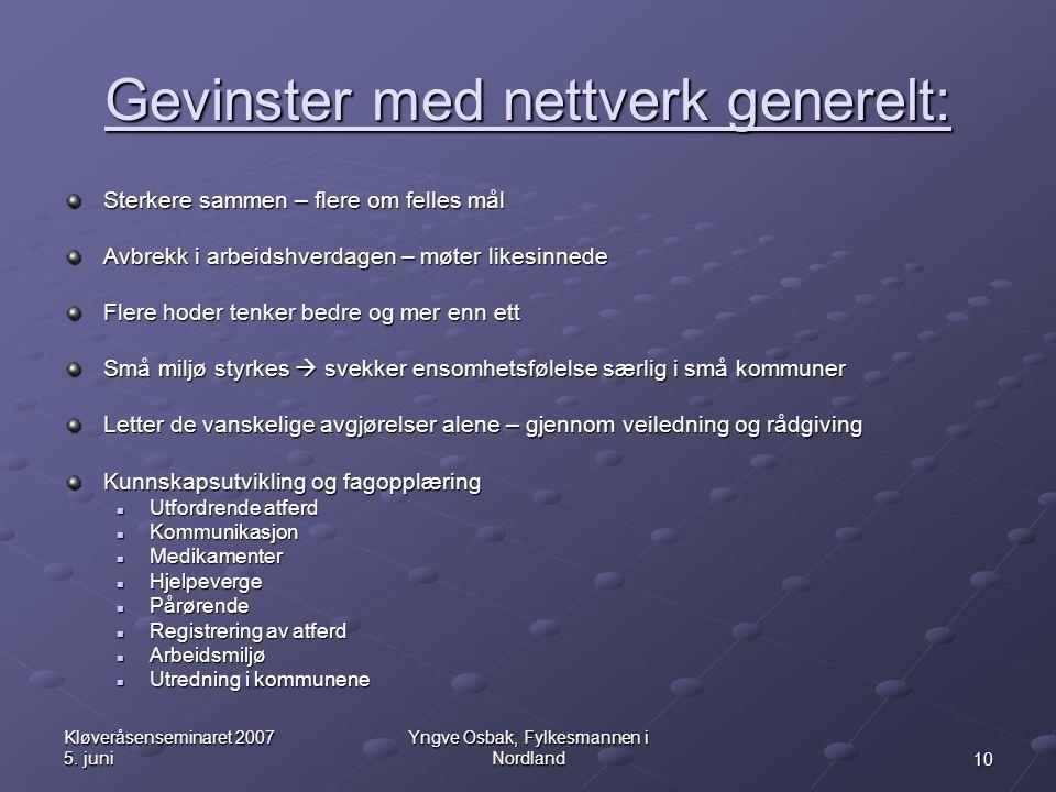 10 Kløveråsenseminaret 2007 5. juni Yngve Osbak, Fylkesmannen i Nordland Gevinster med nettverk generelt: Sterkere sammen – flere om felles mål Avbrek