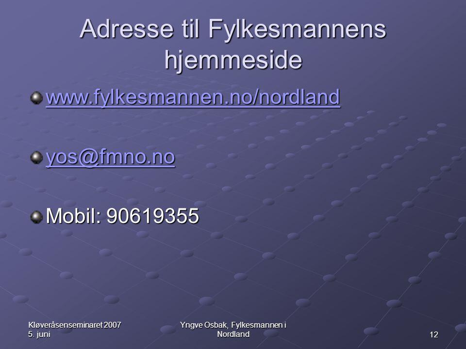 12 Kløveråsenseminaret 2007 5. juni Yngve Osbak, Fylkesmannen i Nordland Adresse til Fylkesmannens hjemmeside www.fylkesmannen.no/nordland yos@fmno.no