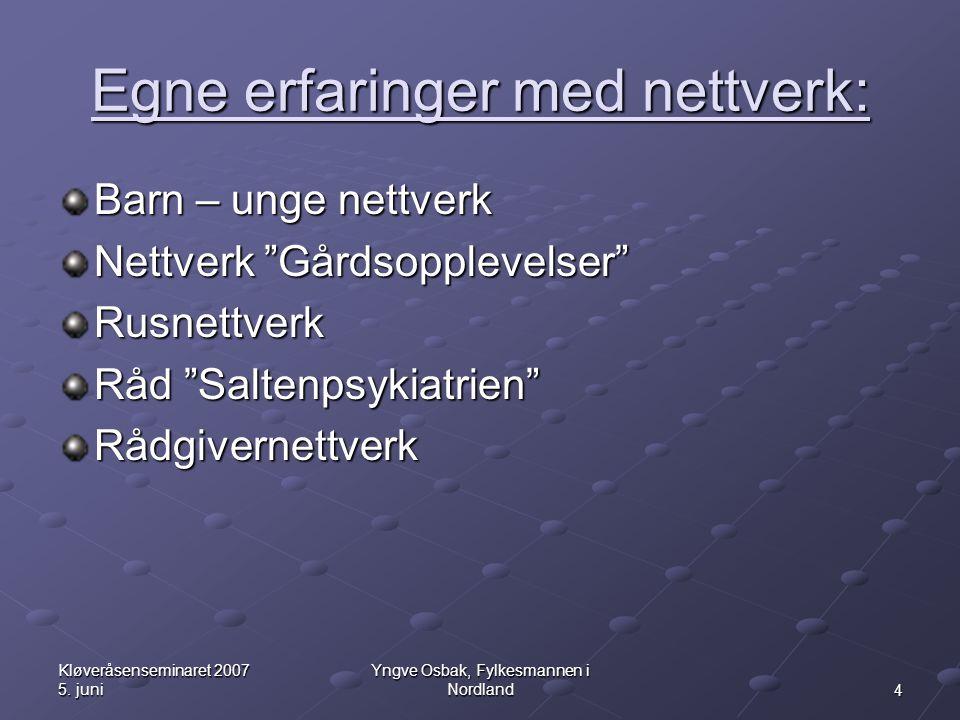 """4 Kløveråsenseminaret 2007 5. juni Yngve Osbak, Fylkesmannen i Nordland Egne erfaringer med nettverk: Barn – unge nettverk Nettverk """"Gårdsopplevelser"""""""