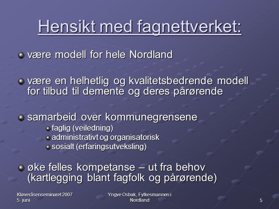 5 Kløveråsenseminaret 2007 5. juni Yngve Osbak, Fylkesmannen i Nordland Hensikt med fagnettverket: være modell for hele Nordland være en helhetlig og