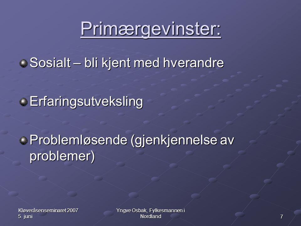 7 Kløveråsenseminaret 2007 5. juni Yngve Osbak, Fylkesmannen i Nordland Primærgevinster: Sosialt – bli kjent med hverandre Erfaringsutveksling Problem