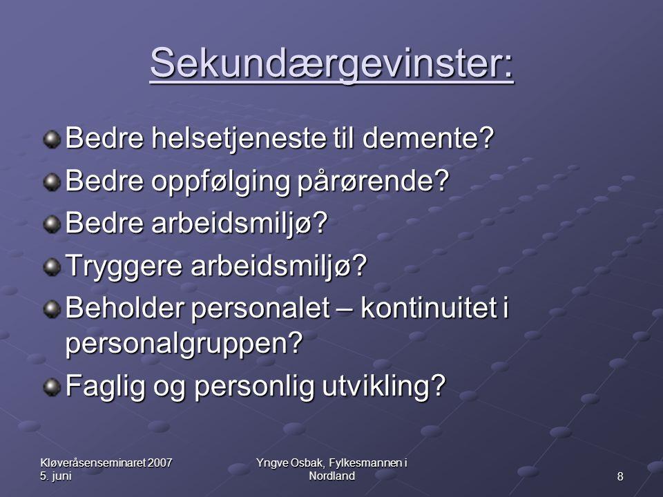 8 Kløveråsenseminaret 2007 5. juni Yngve Osbak, Fylkesmannen i Nordland Sekundærgevinster: Bedre helsetjeneste til demente? Bedre oppfølging pårørende