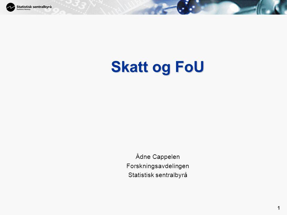 1 1 Skatt og FoU Ådne Cappelen Forskningsavdelingen Statistisk sentralbyrå