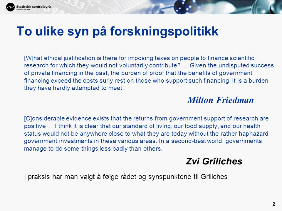 2 To ulike syn på forskningspolitikk [W]hat ethical justification is there for imposing taxes on people to finance scientific research for which they