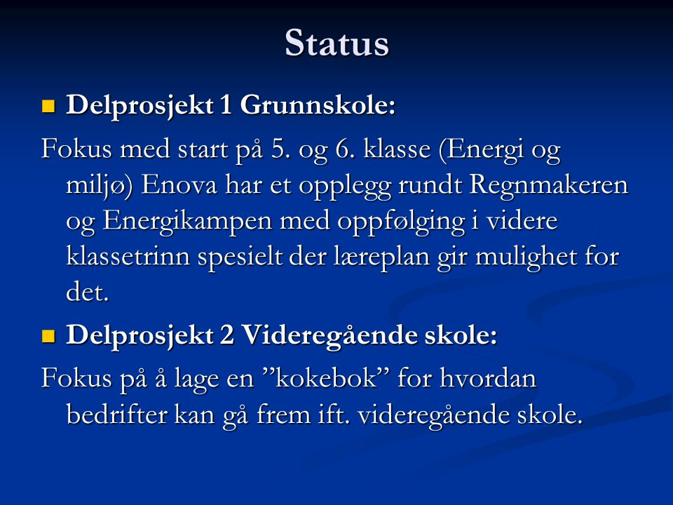 Status Delprosjekt 1 Grunnskole: Delprosjekt 1 Grunnskole: Fokus med start på 5.
