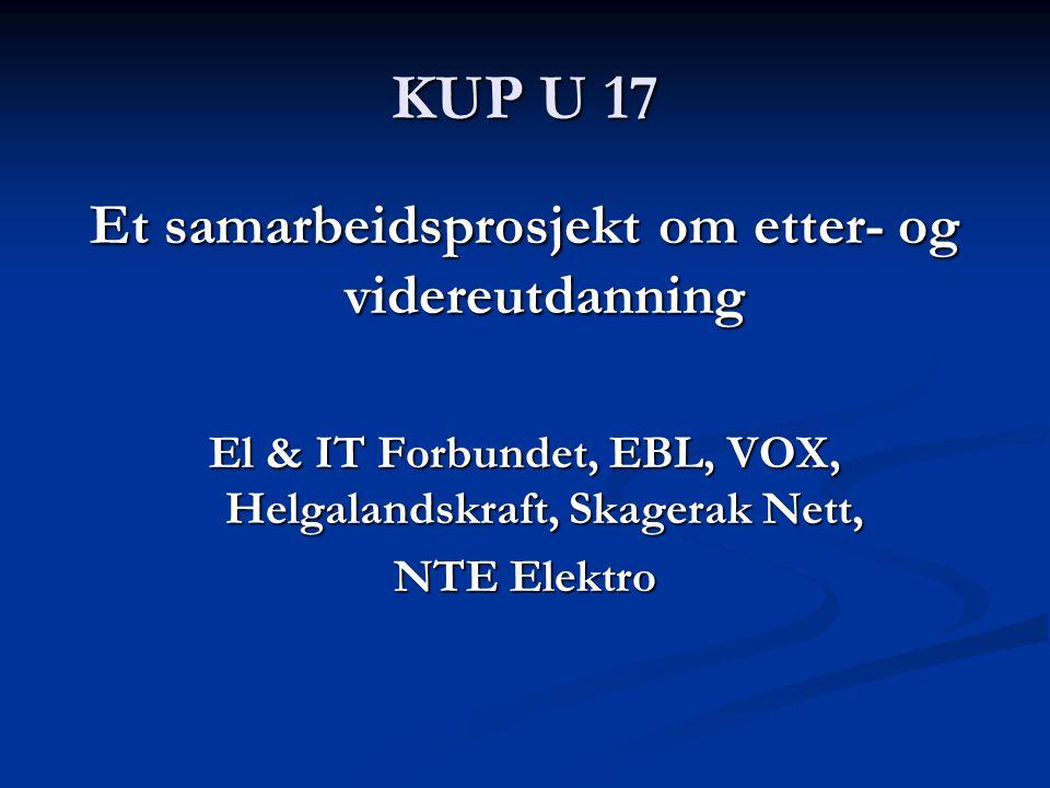 KUP U 17 Et samarbeidsprosjekt om etter- og videreutdanning El & IT Forbundet, EBL, VOX, Helgalandskraft, Skagerak Nett, NTE Elektro
