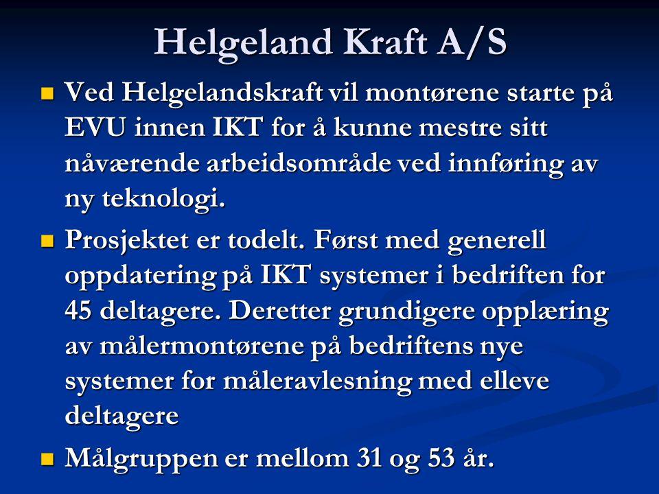 Helgeland Kraft A/S Ved Helgelandskraft vil montørene starte på EVU innen IKT for å kunne mestre sitt nåværende arbeidsområde ved innføring av ny teknologi.