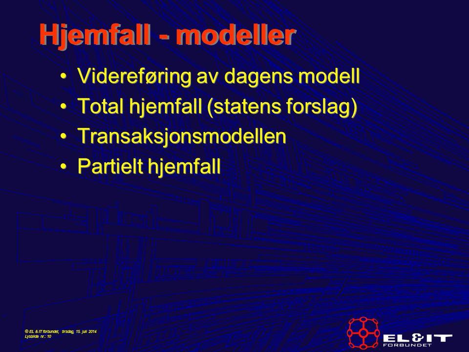 © EL & IT forbundet, tirsdag, 15. juli 2014 Lysbilde nr.: 10 Hjemfall - modeller Videreføring av dagens modell Total hjemfall (statens forslag) Transa