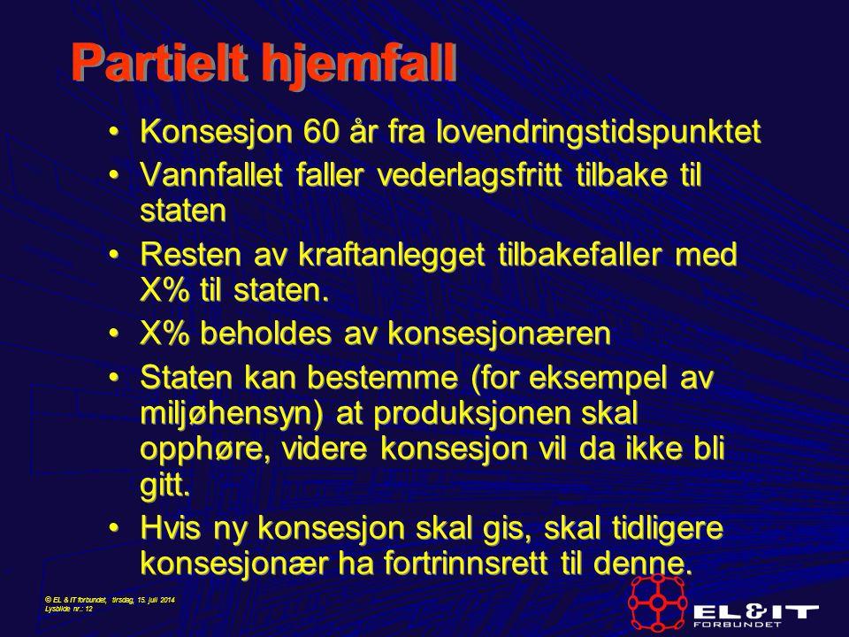 © EL & IT forbundet, tirsdag, 15. juli 2014 Lysbilde nr.: 12 Partielt hjemfall Konsesjon 60 år fra lovendringstidspunktet Vannfallet faller vederlagsf