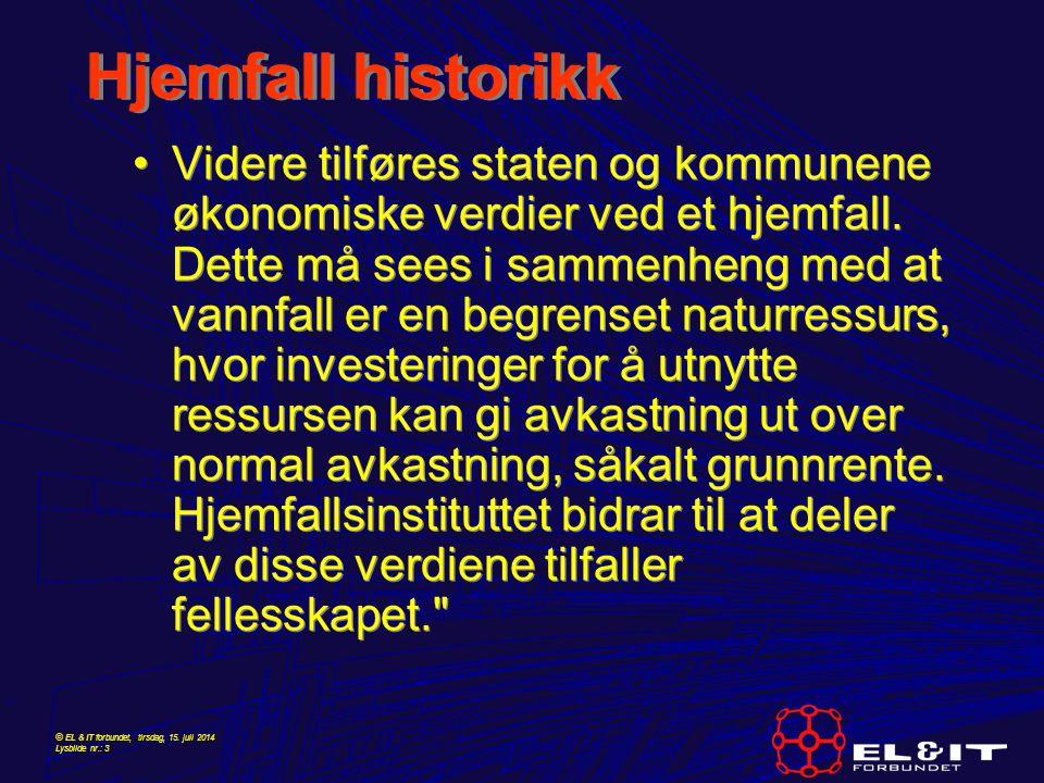 © EL & IT forbundet, tirsdag, 15. juli 2014 Lysbilde nr.: 3 Hjemfall historikk Videre tilføres staten og kommunene økonomiske verdier ved et hjemfall.