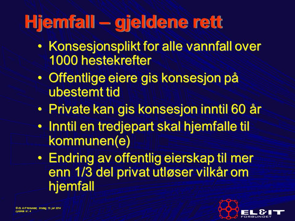 © EL & IT forbundet, tirsdag, 15. juli 2014 Lysbilde nr.: 4 Hjemfall – gjeldene rett Konsesjonsplikt for alle vannfall over 1000 hestekrefter Offentli