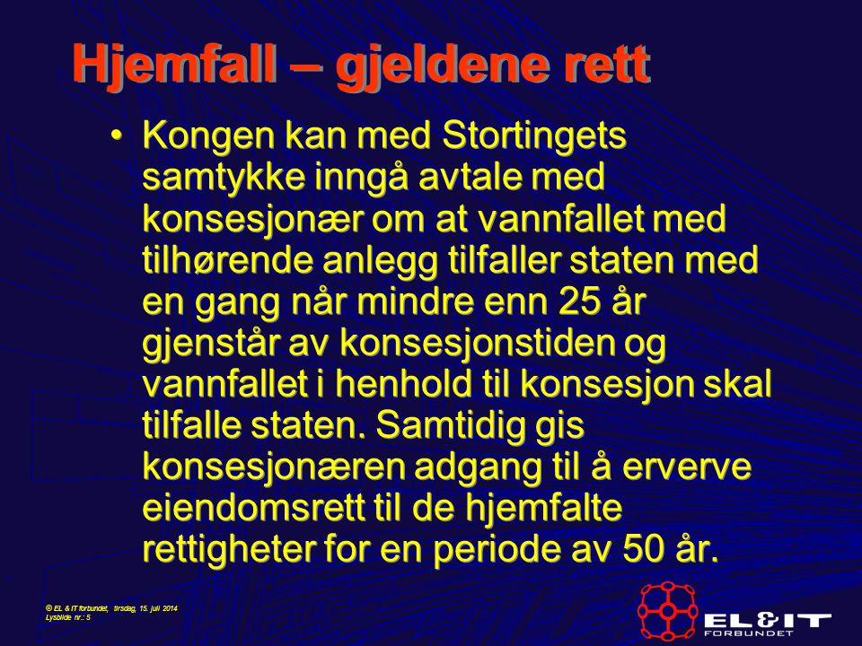 © EL & IT forbundet, tirsdag, 15. juli 2014 Lysbilde nr.: 5 Hjemfall – gjeldene rett Kongen kan med Stortingets samtykke inngå avtale med konsesjonær