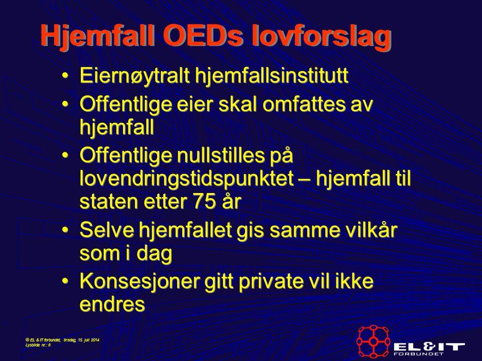 © EL & IT forbundet, tirsdag, 15. juli 2014 Lysbilde nr.: 6 Hjemfall OEDs lovforslag Eiernøytralt hjemfallsinstitutt Offentlige eier skal omfattes av