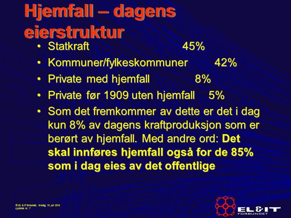 © EL & IT forbundet, tirsdag, 15. juli 2014 Lysbilde nr.: 7 Hjemfall – dagens eierstruktur Statkraft 45% Kommuner/fylkeskommuner 42% Private med hjemf