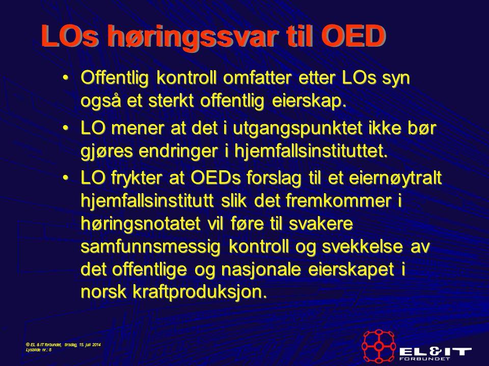 © EL & IT forbundet, tirsdag, 15. juli 2014 Lysbilde nr.: 8 LOs høringssvar til OED Offentlig kontroll omfatter etter LOs syn også et sterkt offentlig