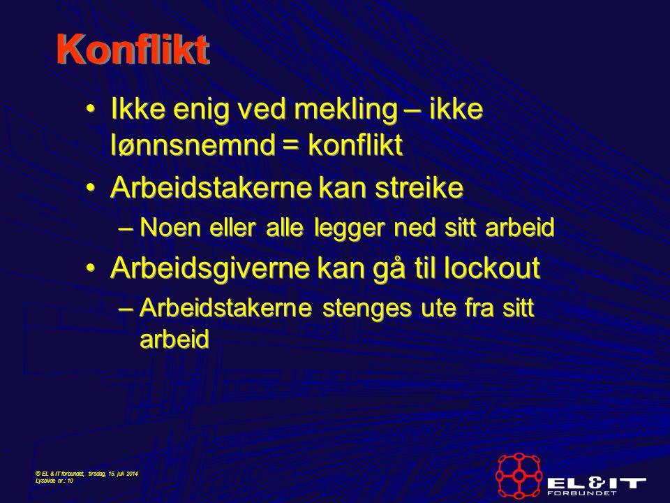 © EL & IT forbundet, tirsdag, 15. juli 2014 Lysbilde nr.: 10 Konflikt Ikke enig ved mekling – ikke lønnsnemnd = konflikt Arbeidstakerne kan streike –N