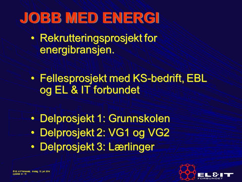 © EL & IT forbundet, tirsdag, 15. juli 2014 Lysbilde nr.: 15 JOBB MED ENERGI Rekrutteringsprosjekt for energibransjen. Fellesprosjekt med KS-bedrift,