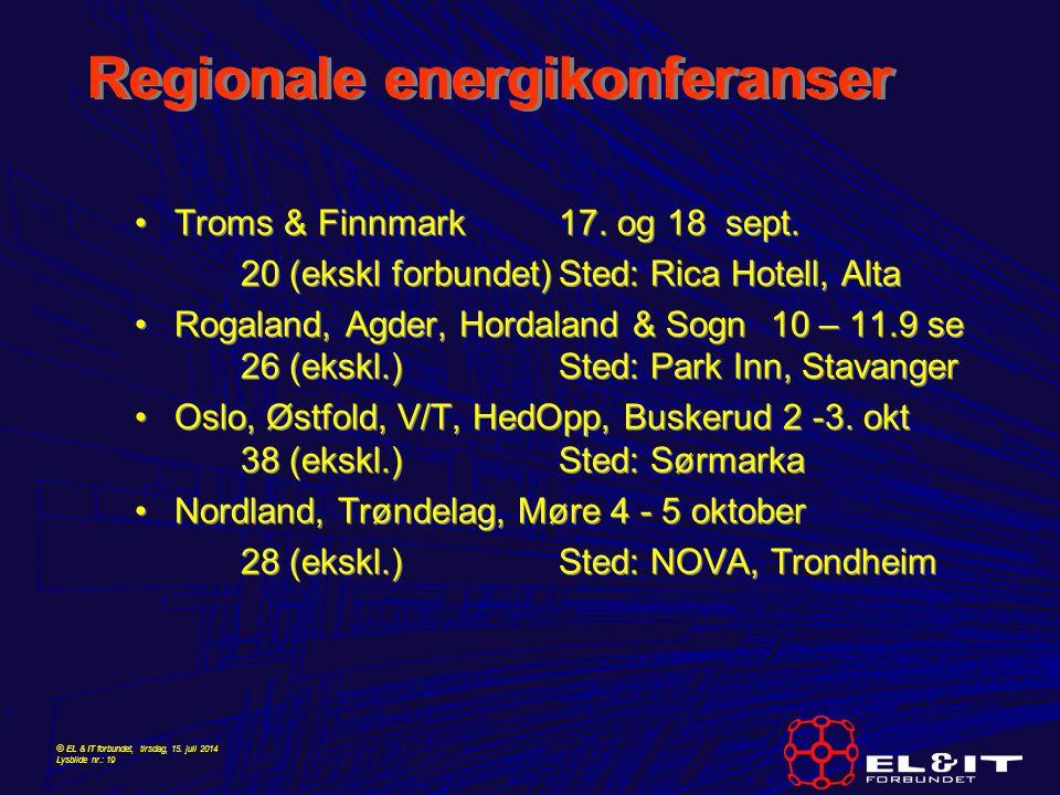 © EL & IT forbundet, tirsdag, 15. juli 2014 Lysbilde nr.: 19 Regionale energikonferanser Troms & Finnmark17. og 18 sept. 20 (ekskl forbundet)Sted: Ric