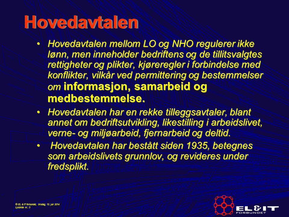 © EL & IT forbundet, tirsdag, 15. juli 2014 Lysbilde nr.: 3 Hovedavtalen Hovedavtalen mellom LO og NHO regulerer ikke lønn, men inneholder bedriftens
