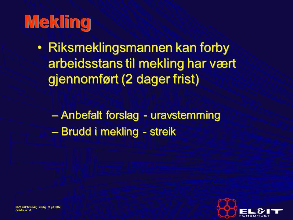 © EL & IT forbundet, tirsdag, 15. juli 2014 Lysbilde nr.: 8 Mekling Riksmeklingsmannen kan forby arbeidsstans til mekling har vært gjennomført (2 dage