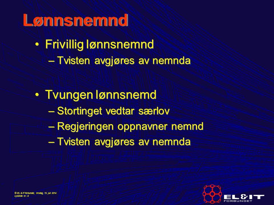 © EL & IT forbundet, tirsdag, 15. juli 2014 Lysbilde nr.: 9 Lønnsnemnd Frivillig lønnsnemnd –Tvisten avgjøres av nemnda Tvungen lønnsnemd –Stortinget
