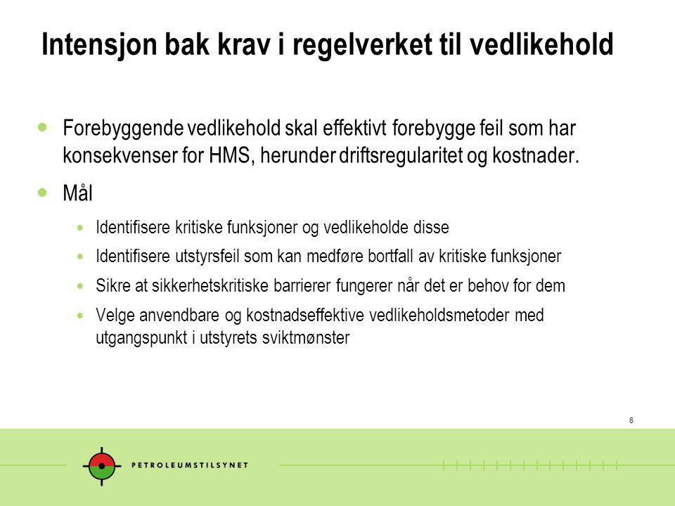 6 Intensjon bak krav i regelverket til vedlikehold Forebyggende vedlikehold skal effektivt forebygge feil som har konsekvenser for HMS, herunder drift