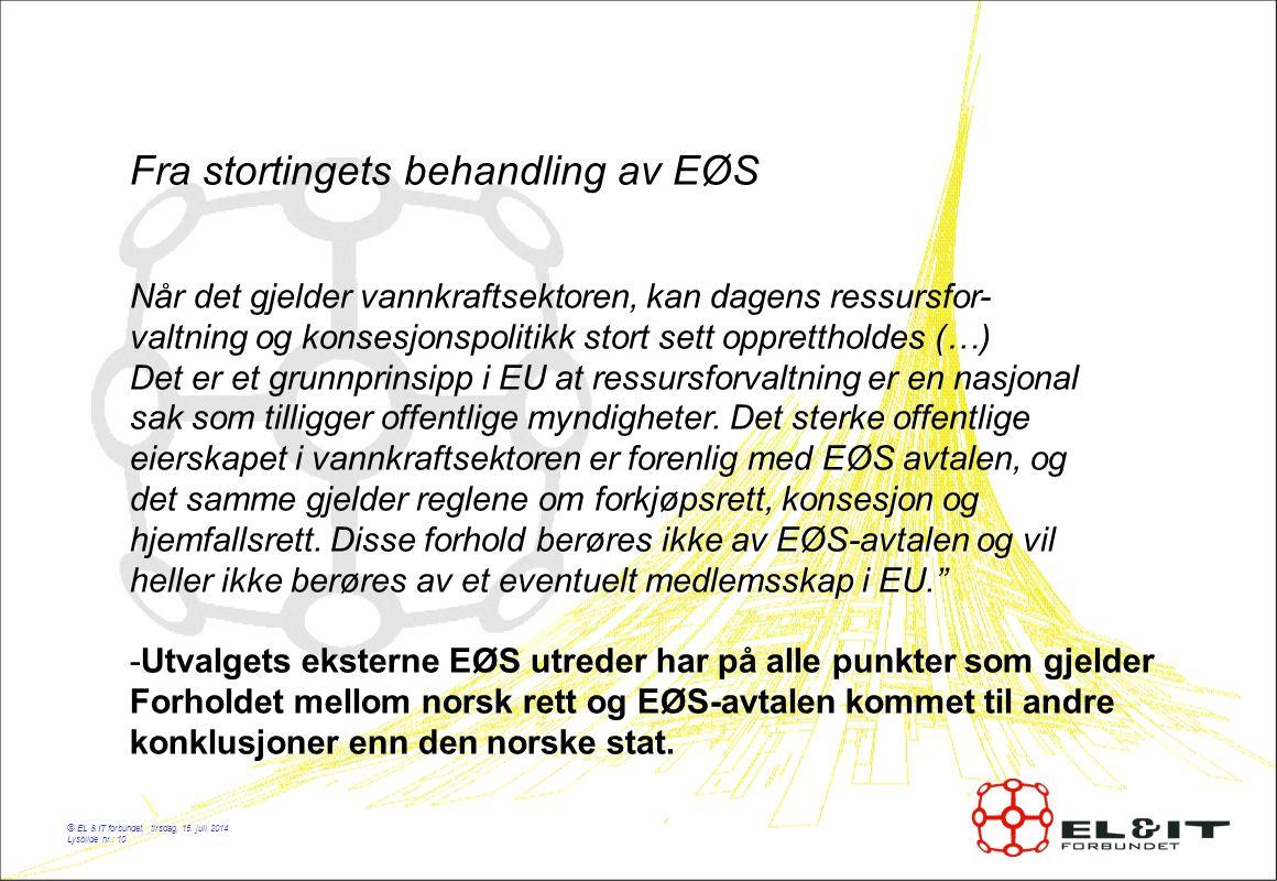 © EL & IT forbundet, tirsdag, 15. juli 2014 Lysbilde nr.: 10 Fra stortingets behandling av EØS Når det gjelder vannkraftsektoren, kan dagens ressursfo