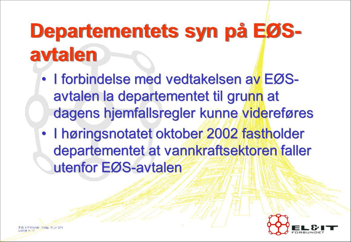 © EL & IT forbundet, tirsdag, 15. juli 2014 Lysbilde nr.: 11 Departementets syn på EØS- avtalen I forbindelse med vedtakelsen av EØS- avtalen la depar