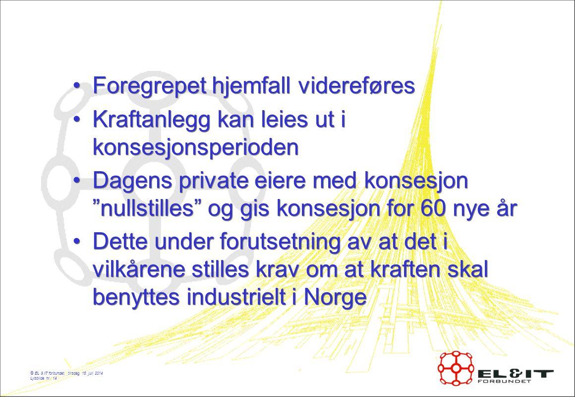 © EL & IT forbundet, tirsdag, 15. juli 2014 Lysbilde nr.: 14 Foregrepet hjemfall videreføres Kraftanlegg kan leies ut i konsesjonsperioden Dagens priv