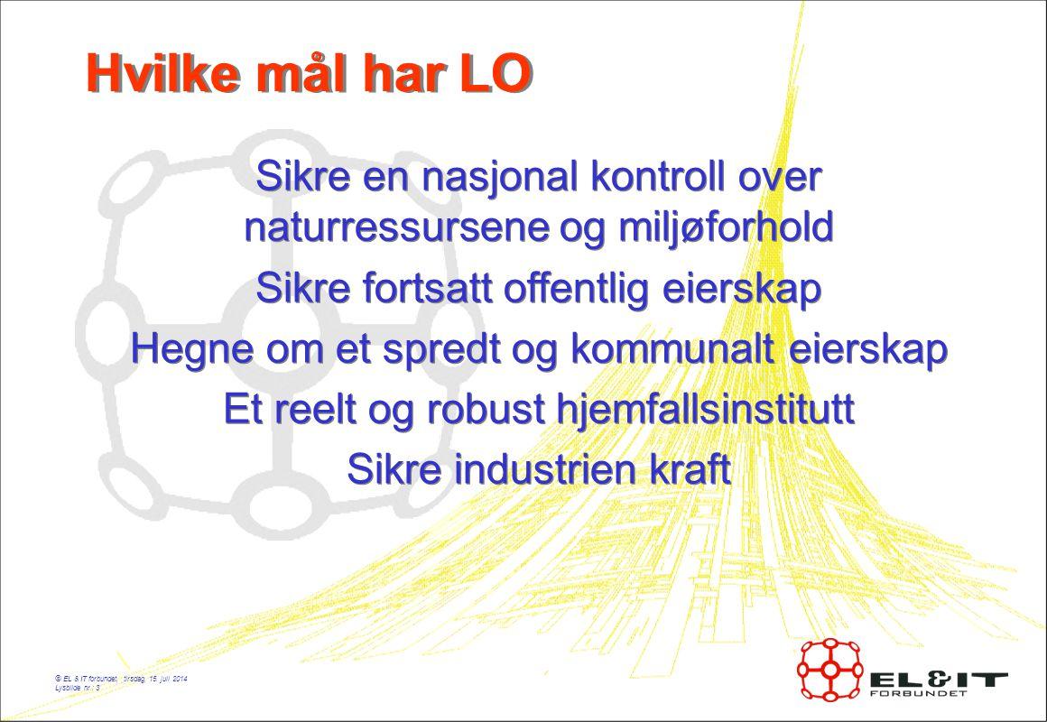 © EL & IT forbundet, tirsdag, 15. juli 2014 Lysbilde nr.: 3 Hvilke mål har LO Sikre en nasjonal kontroll over naturressursene og miljøforhold Sikre fo