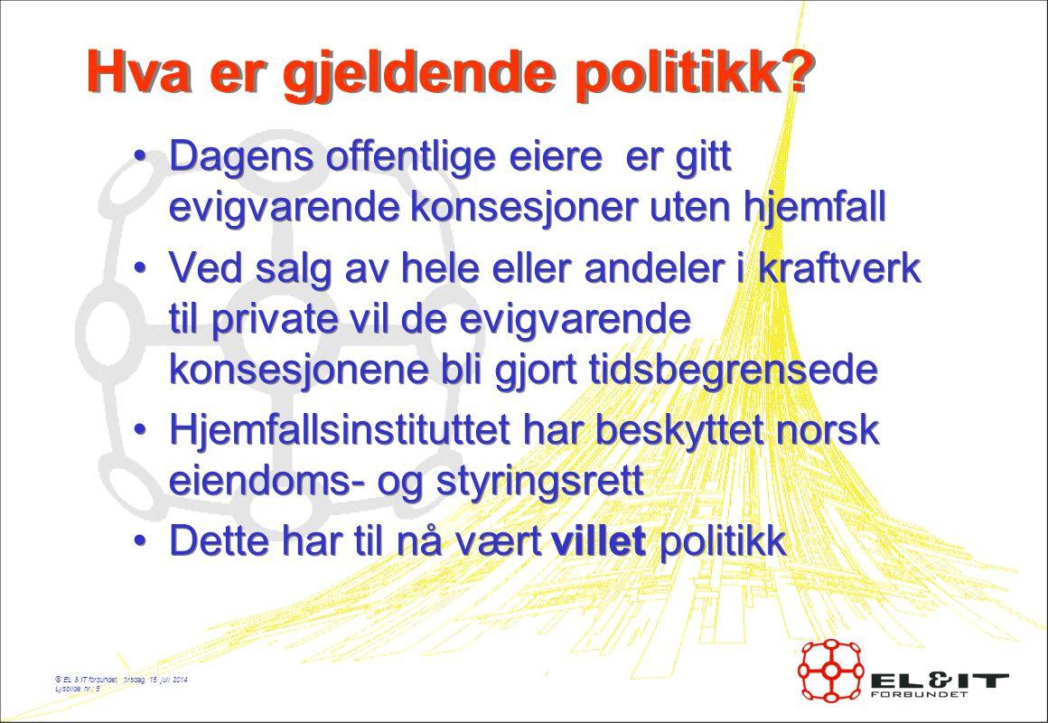 © EL & IT forbundet, tirsdag, 15.juli 2014 Lysbilde nr.: 5 Hva er gjeldende politikk.