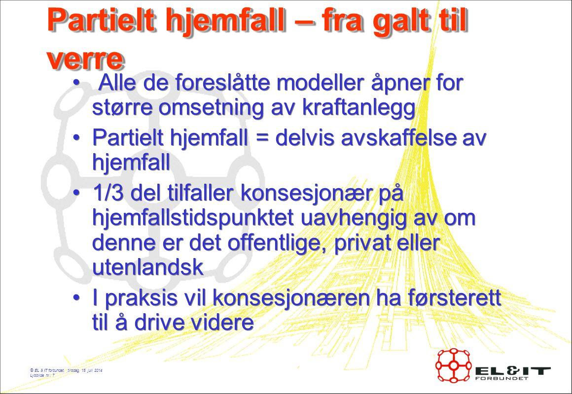 © EL & IT forbundet, tirsdag, 15. juli 2014 Lysbilde nr.: 7 Partielt hjemfall – fra galt til verre Alle de foreslåtte modeller åpner for større omsetn