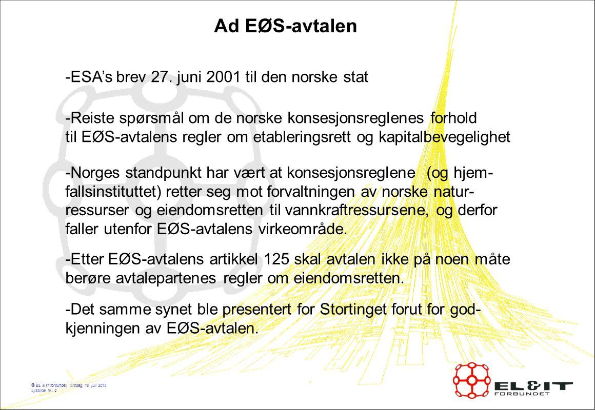 © EL & IT forbundet, tirsdag, 15. juli 2014 Lysbilde nr.: 9 Ad EØS-avtalen -ESA's brev 27. juni 2001 til den norske stat -Reiste spørsmål om de norske