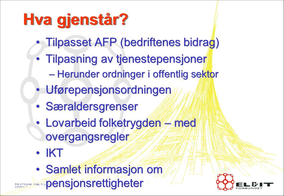© EL & IT forbundet, tirsdag, 15. juli 2014 Lysbilde nr.: 7 Hva gjenstår.
