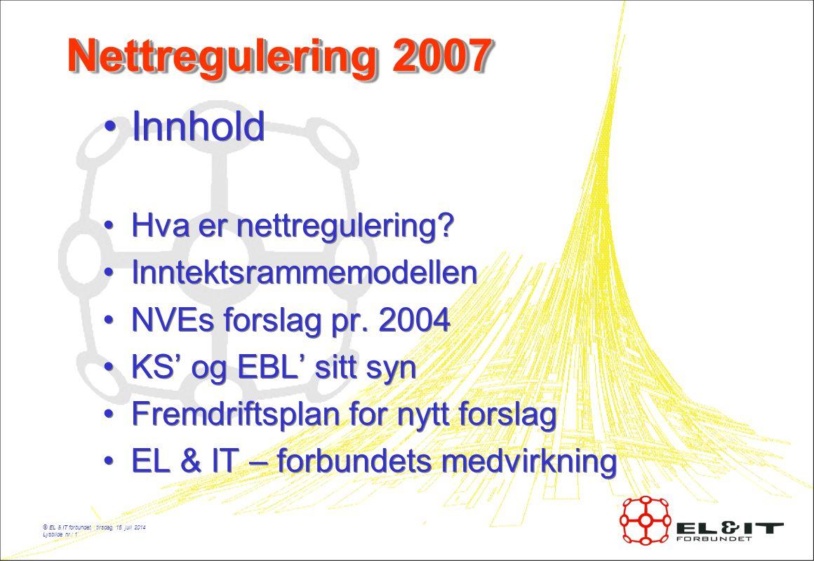 © EL & IT forbundet, tirsdag, 15. juli 2014 Lysbilde nr.: 1 Nettregulering 2007 Innhold Hva er nettregulering? Inntektsrammemodellen NVEs forslag pr.