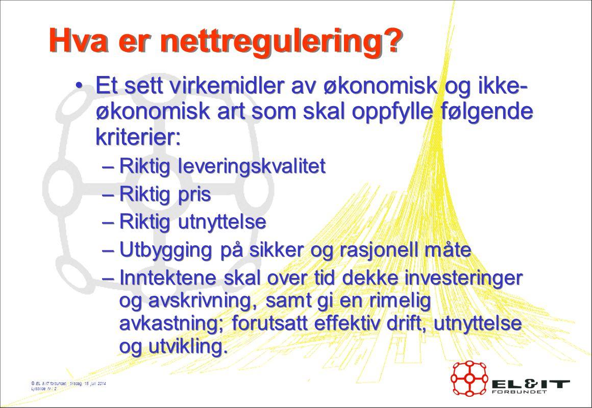 © EL & IT forbundet, tirsdag, 15. juli 2014 Lysbilde nr.: 2 Hva er nettregulering? Et sett virkemidler av økonomisk og ikke- økonomisk art som skal op